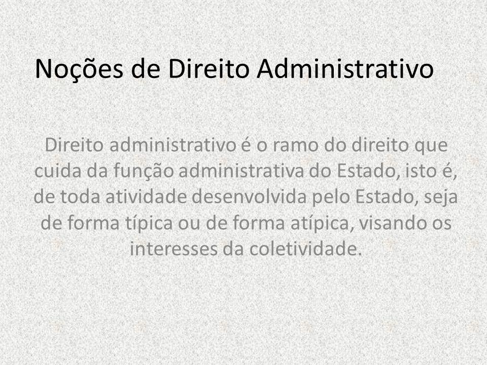 Noções de Direito Administrativo Direito administrativo é o ramo do direito que cuida da função administrativa do Estado, isto é, de toda atividade de