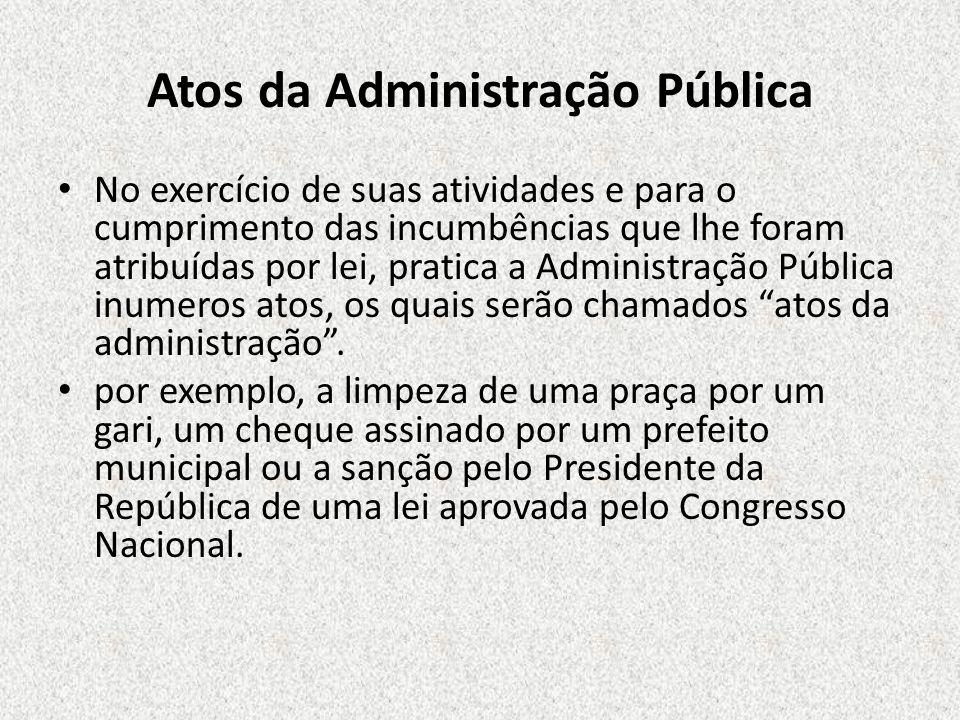 Atos da Administração Pública No exercício de suas atividades e para o cumprimento das incumbências que lhe foram atribuídas por lei, pratica a