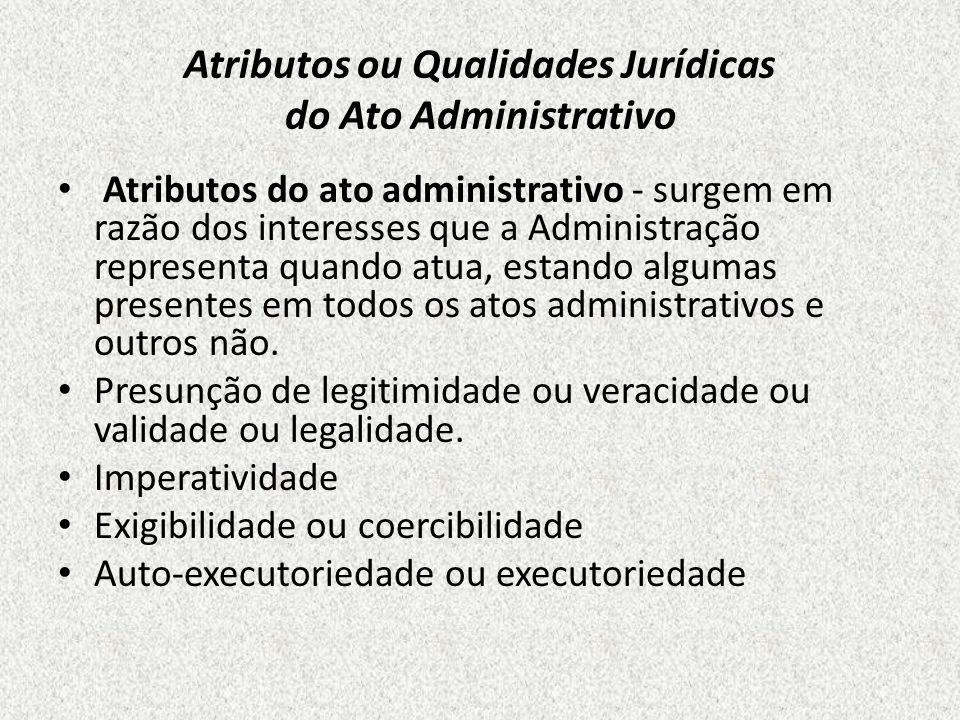 Atributos ou Qualidades Jurídicas do Ato Administrativo Atributos do ato administrativo - surgem em razão dos interesses que a Administração represent