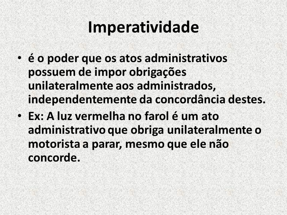 Imperatividade é o poder que os atos administrativos possuem de impor obrigações unilateralmente aos administrados, independentemente da concordância