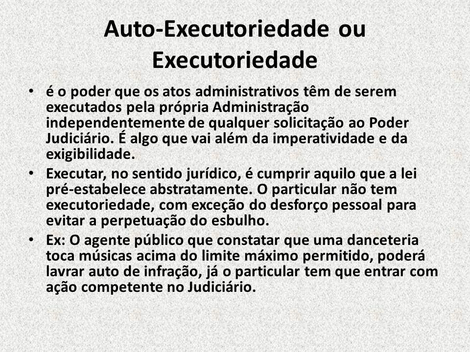 Auto-Executoriedade ou Executoriedade é o poder que os atos administrativos têm de serem executados pela própria Administração independentemente de qu