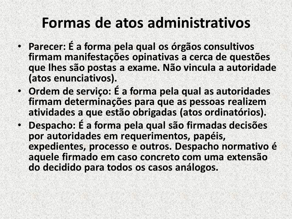 Formas de atos administrativos Parecer: É a forma pela qual os órgãos consultivos firmam manifestações opinativas a cerca de questões que lhes são pos