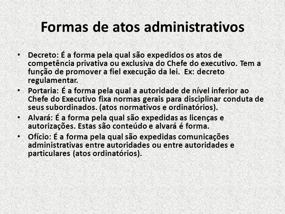 Formas de atos administrativos Decreto: É a forma pela qual são expedidos os atos de competência privativa ou exclusiva do Chefe do executivo. Tem a f
