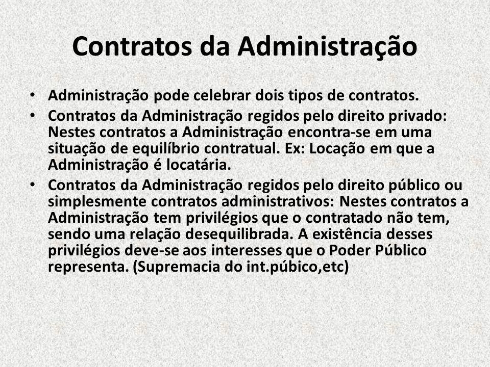 Contratos da Administração Administração pode celebrar dois tipos de contratos. Contratos da Administração regidos pelo direito privado: Nestes contra