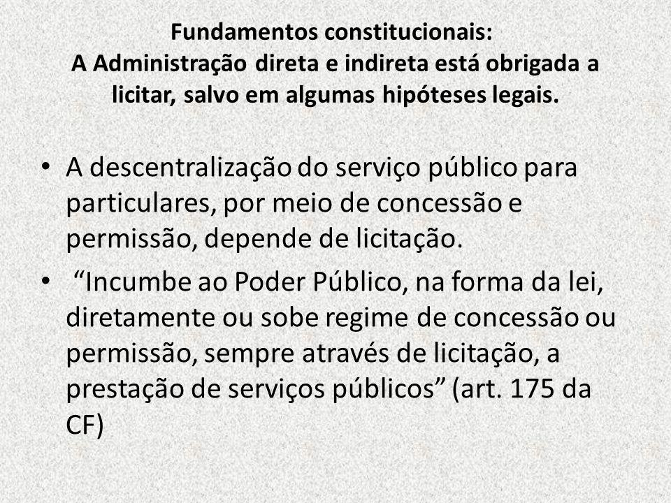 Fundamentos constitucionais: A Administração direta e indireta está obrigada a licitar, salvo em algumas hipóteses legais. A descentralização do servi