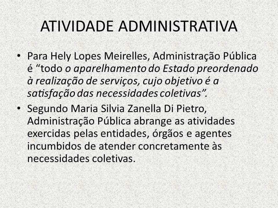 ATIVIDADE ADMINISTRATIVA Para Hely Lopes Meirelles, Administração Pública é todo o aparelhamento do Estado preordenado à realização de serviço