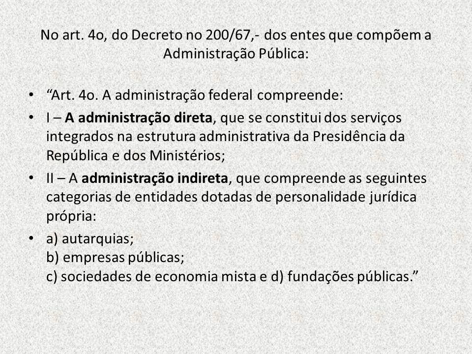 Art. 4o. A administração federal compreende: I – A administração direta, que se constitui dos serviços integrados na estrutura administrativa da