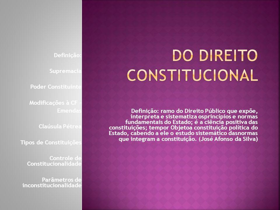Definição: ramo do Direito Público que expõe, interpreta e sistematiza osprincípios e normas fundamentais do Estado; é a ciência positiva das constitu