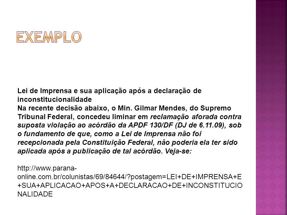 Lei de Imprensa e sua aplicação após a declaração de inconstitucionalidade Na recente decisão abaixo, o Min. Gilmar Mendes, do Supremo Tribunal Federa