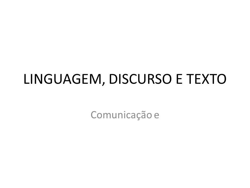 LINGUAGEM, DISCURSO E TEXTO Comunicação e