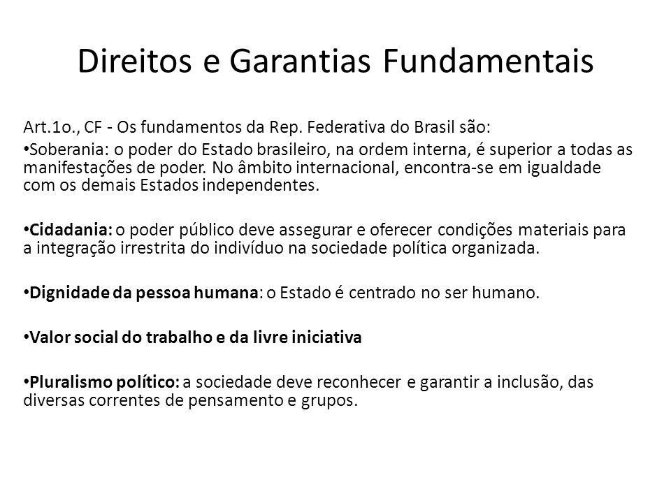 Direitos e Garantias Fundamentais Art.1o., CF - Os fundamentos da Rep. Federativa do Brasil são: Soberania: o poder do Estado brasileiro, na ordem int
