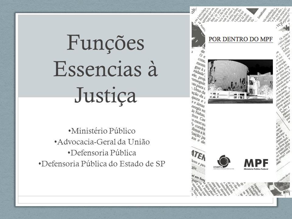 Funções Essencias à Justiça Ministério Público Advocacia-Geral da União Defensoria Pública Defensoria Pública do Estado de SP