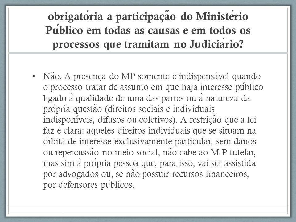 obrigatoria a participac ̧ a ̃ o do Ministerio Publico em todas as causas e em todos os processos que tramitam no Judiciario.