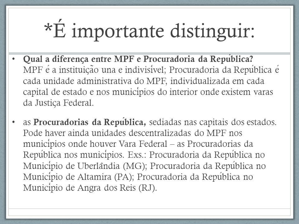 *É importante distinguir: Qual a diferenc ̧ a entre MPF e Procuradoria da Republica? MPF e a instituic ̧ a ̃ o una e indivisivel; Procuradoria da Repu
