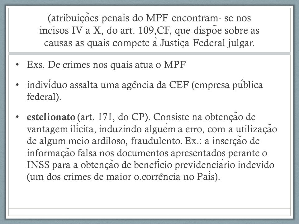(atribuic ̧ o ̃ es penais do MPF encontram- se nos incisos IV a X, do art. 109,CF, que dispo ̃ e sobre as causas as quais compete a ̀ Justic ̧ a Feder