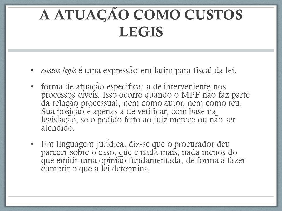 A ATUAC ̧ A ̃ O COMO CUSTOS LEGIS custos legis e uma expressa ̃ o em latim para fiscal da lei. forma de atuac ̧ a ̃ o especifica: a de interveniente n