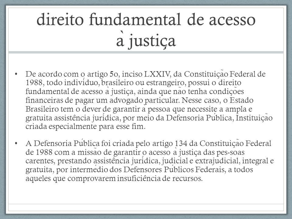direito fundamental de acesso a ̀ justic ̧ a De acordo com o artigo 5o, inciso LXXIV, da Constituic ̧ a ̃ o Federal de 1988, todo individuo, brasileir