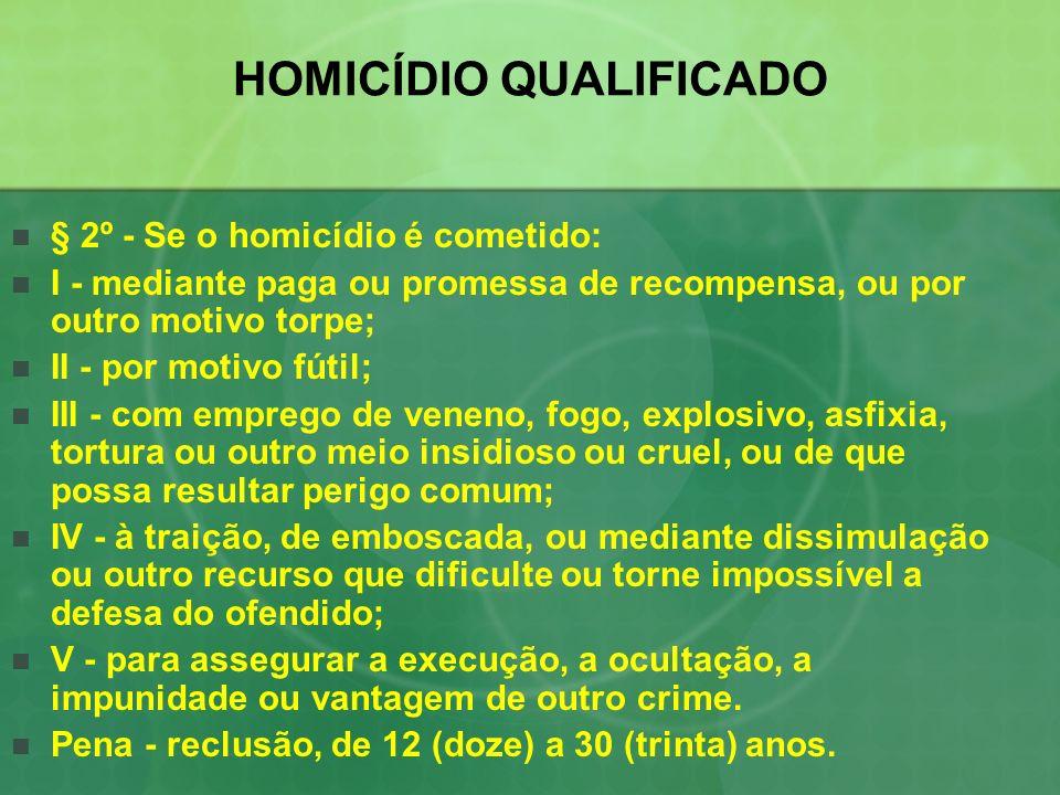 HOMICÍDIO QUALIFICADO § 2º - Se o homicídio é cometido: I - mediante paga ou promessa de recompensa, ou por outro motivo torpe; II - por motivo fútil;