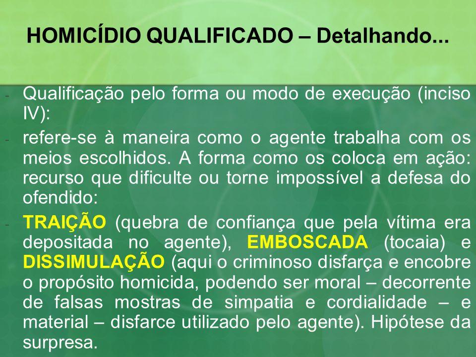 HOMICÍDIO QUALIFICADO – Detalhando... -Q-Qualificação pelo forma ou modo de execução (inciso IV): -r-refere-se à maneira como o agente trabalha com os