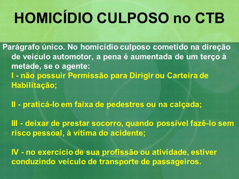 HOMICÍDIO CULPOSO no CTB Parágrafo único. No homicídio culposo cometido na direção de veículo automotor, a pena é aumentada de um terço à metade, se o