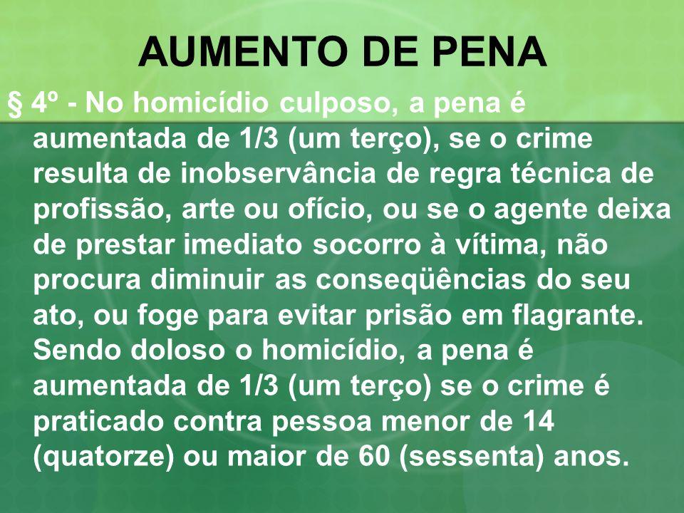 AUMENTO DE PENA § 4º - No homicídio culposo, a pena é aumentada de 1/3 (um terço), se o crime resulta de inobservância de regra técnica de profissão,