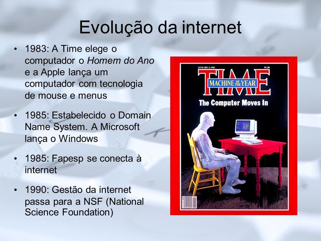 Evolução da internet 1983: A Time elege o computador o Homem do Ano e a Apple lança um computador com tecnologia de mouse e menus 1985: Estabelecido o