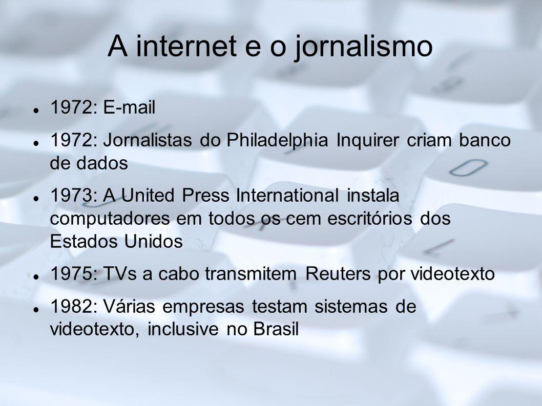 A internet e o jornalismo 1972: E-mail 1972: Jornalistas do Philadelphia Inquirer criam banco de dados 1973: A United Press International instala comp