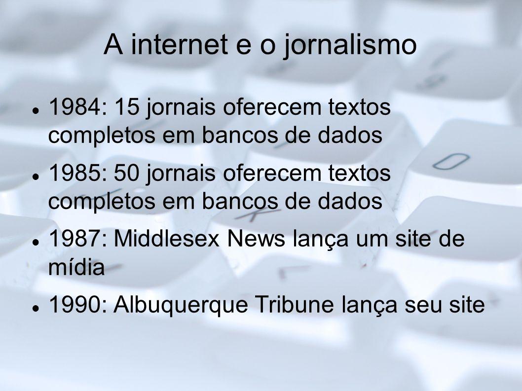 A internet e o jornalismo 1984: 15 jornais oferecem textos completos em bancos de dados 1985: 50 jornais oferecem textos completos em bancos de dados