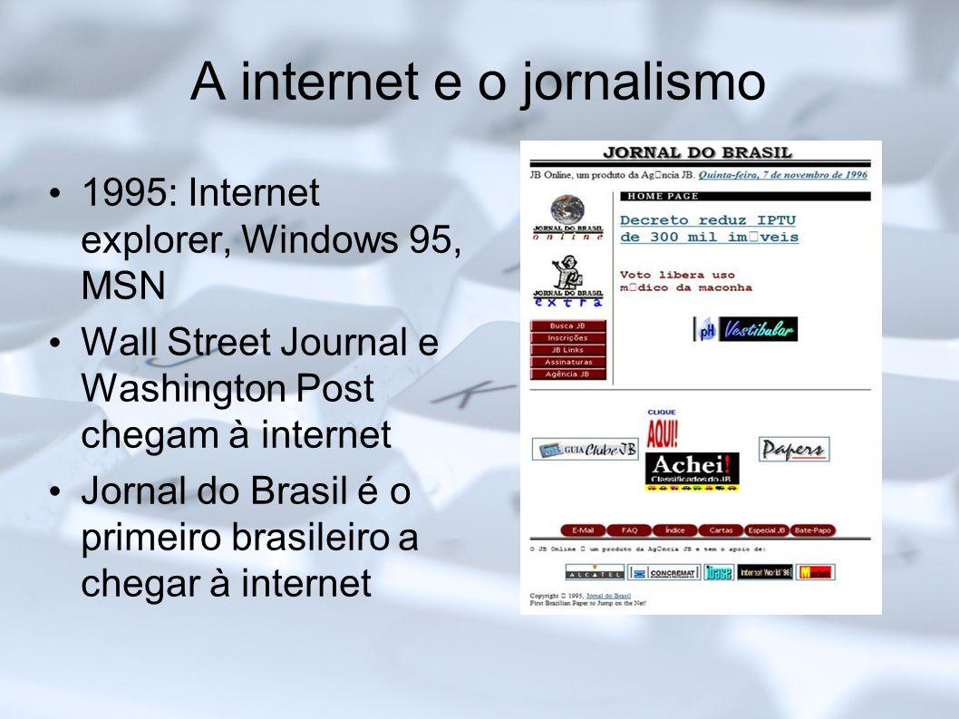 A internet e o jornalismo 1995: Internet explorer, Windows 95, MSN Wall Street Journal e Washington Post chegam à internet Jornal do Brasil é o primei