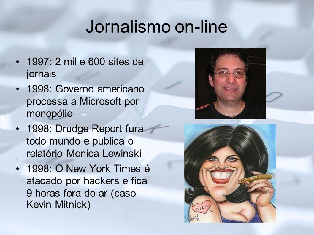 Jornalismo on-line 1997: 2 mil e 600 sites de jornais 1998: Governo americano processa a Microsoft por monopólio 1998: Drudge Report fura todo mundo e