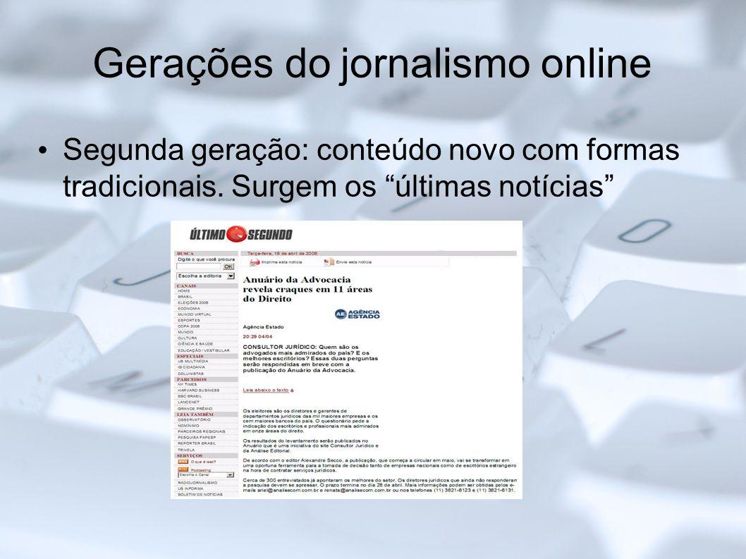 Gerações do jornalismo online Segunda geração: conteúdo novo com formas tradicionais. Surgem os últimas notícias
