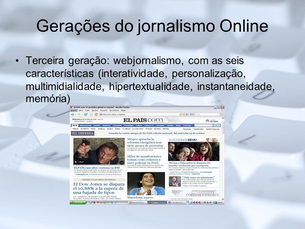 Gerações do jornalismo Online Terceira geração: webjornalismo, com as seis características (interatividade, personalização, multimidialidade, hipertex