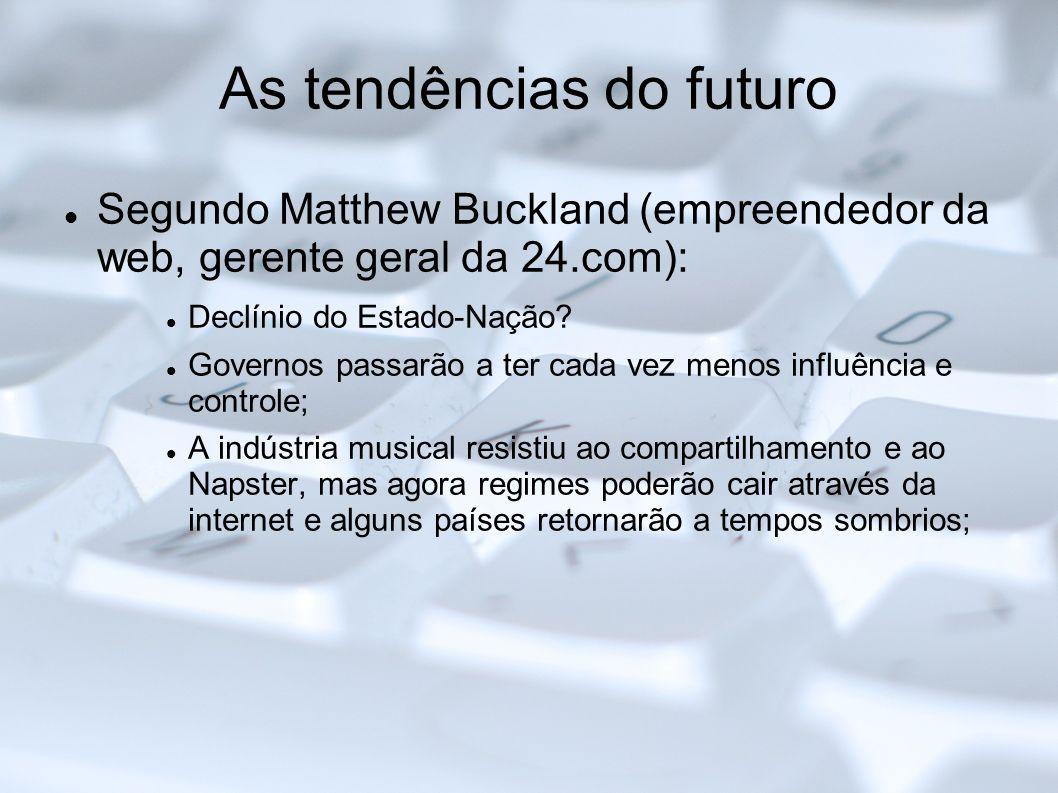 As tendências do futuro Segundo Matthew Buckland (empreendedor da web, gerente geral da 24.com): Declínio do Estado-Nação? Governos passarão a ter cad