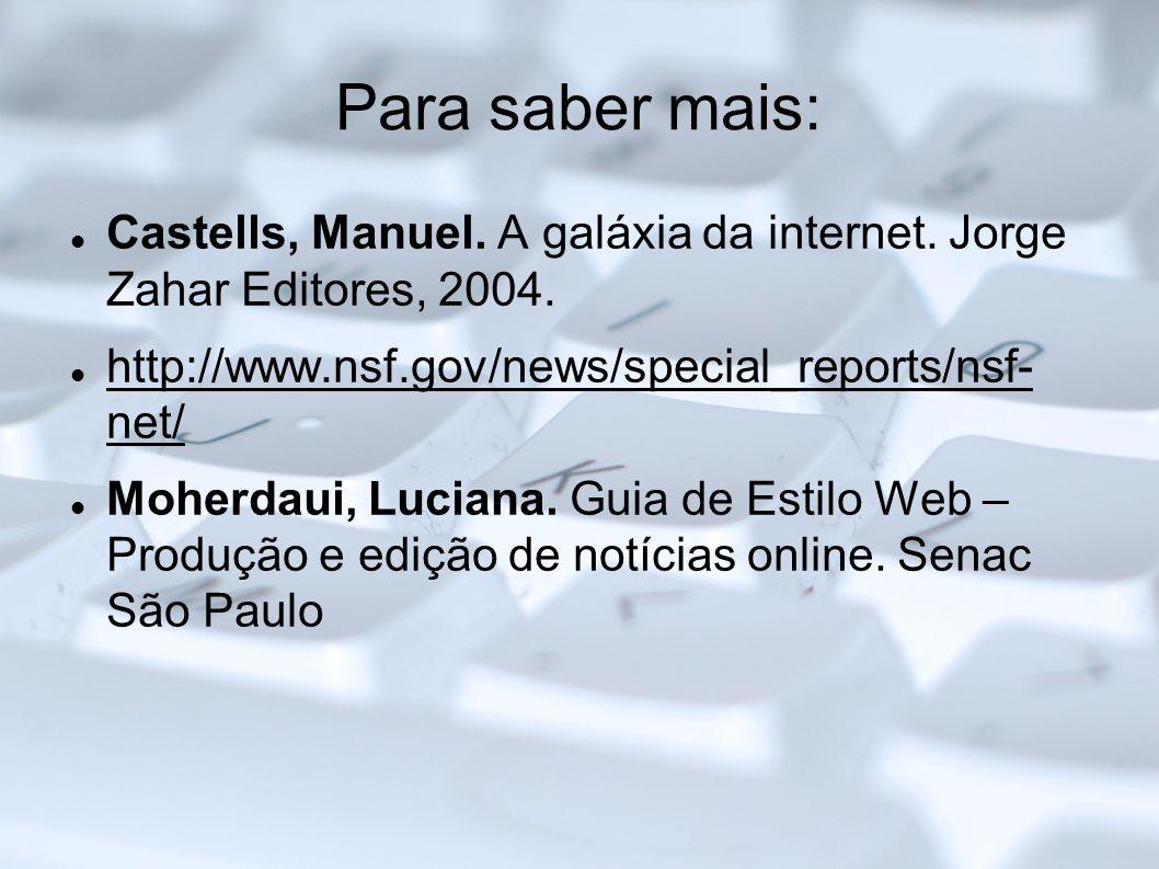 Para saber mais: Castells, Manuel. A galáxia da internet. Jorge Zahar Editores, 2004. http://www.nsf.gov/news/special_reports/nsf- net/ http://www.nsf