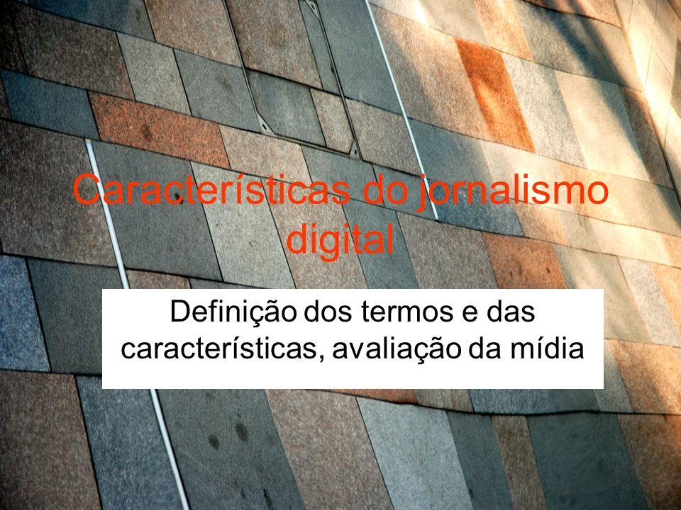 Características do jornalismo digital Definição dos termos e das características, avaliação da mídia