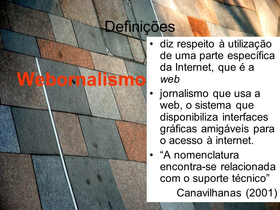 Definições Webornalismo diz respeito à utilização de uma parte específica da Internet, que é a web jornalismo que usa a web, o sistema que disponibili
