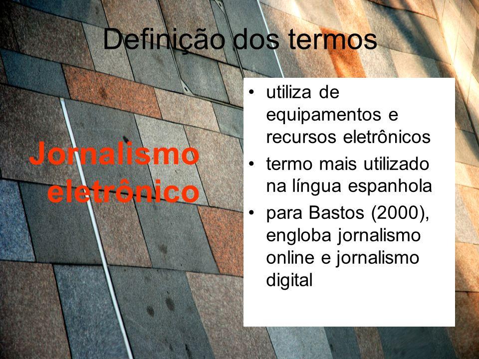 Definições Jornalismo eletrônico Bastos (2000) diferencia: fazer apuração seria jornalismo online, disponibilizar informação seria jornalismo digital