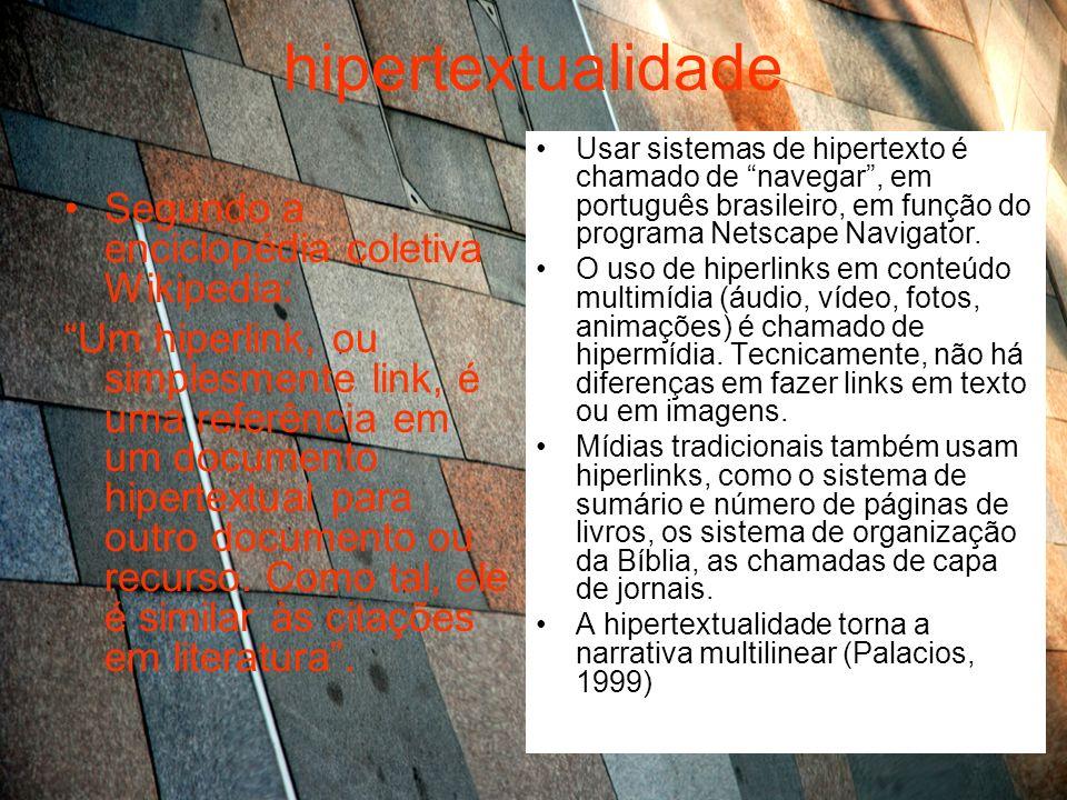 hipertextualidade Segundo a enciclopédia coletiva Wikipedia: Um hiperlink, ou simplesmente link, é uma referência em um documento hipertextual para ou