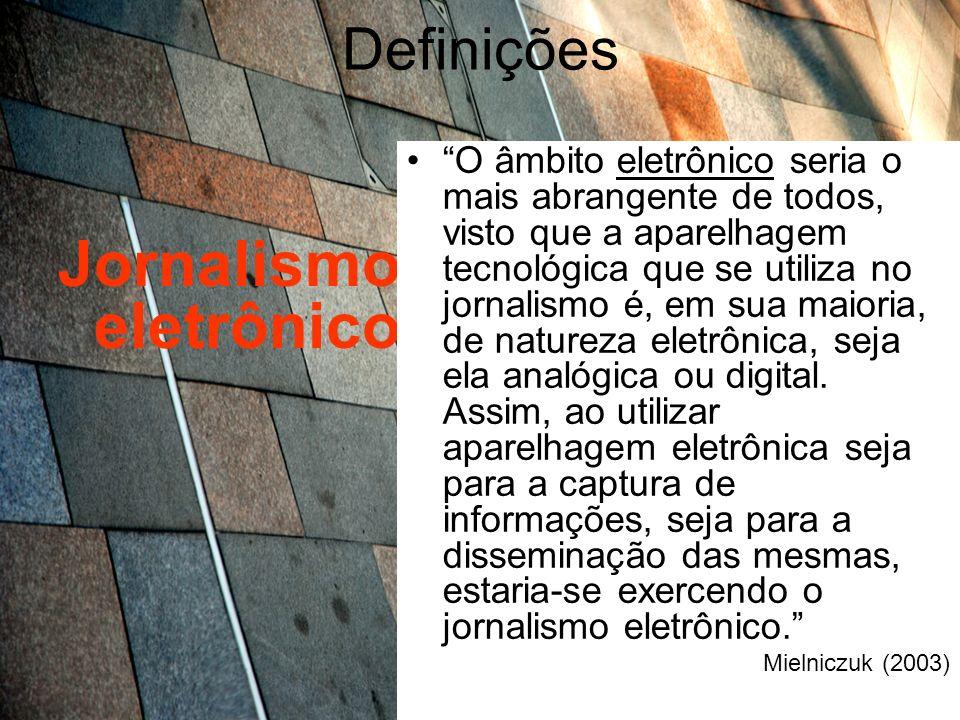 Definições Jornalismo digital Jornalismo multimídia emprega tecnologia digital, todo e qualquer procedimento que implica no tratamento de dados em forma de bits termos mais utilizados por jornalistas de língua inglesa e por brasileiros