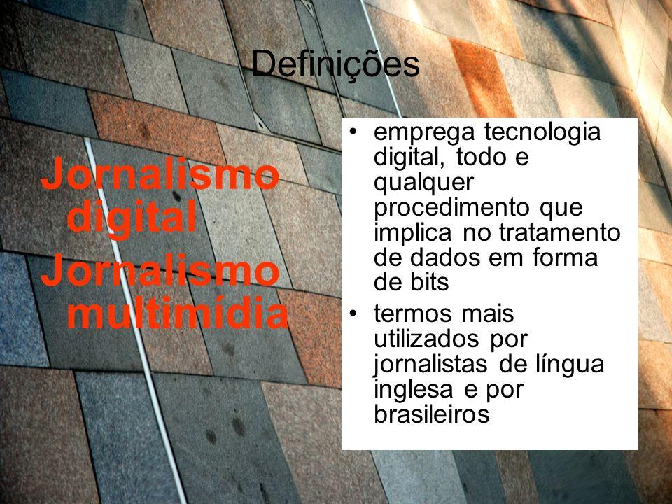 Definições Jornalismo digital Jornalismo multimídia emprega tecnologia digital, todo e qualquer procedimento que implica no tratamento de dados em for