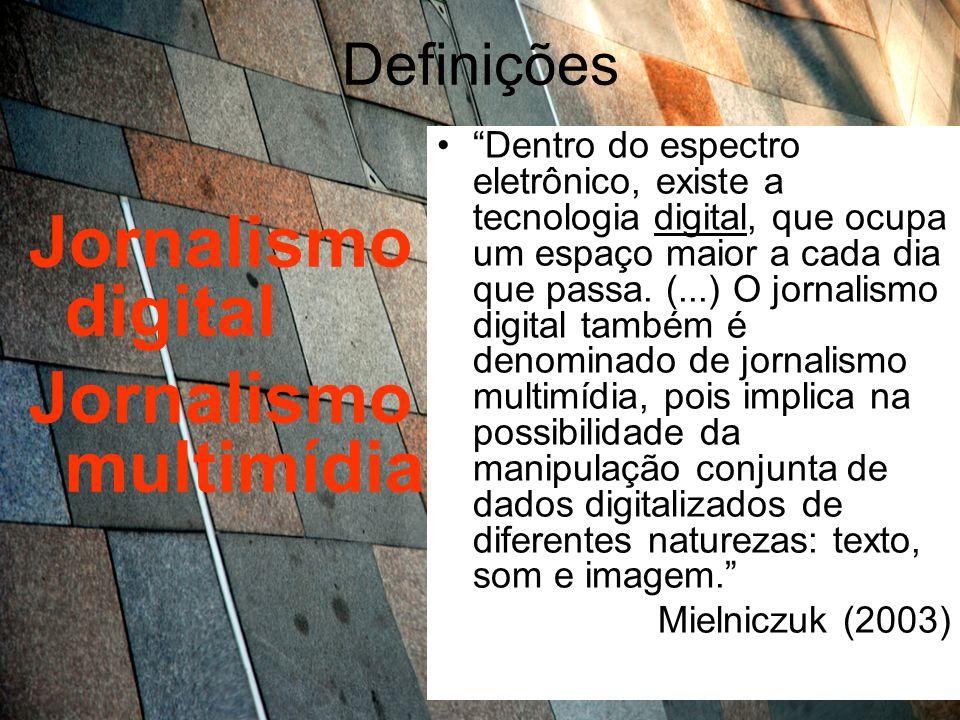 Definições Jornalismo digital Jornalismo multimídia Dentro do espectro eletrônico, existe a tecnologia digital, que ocupa um espaço maior a cada dia q