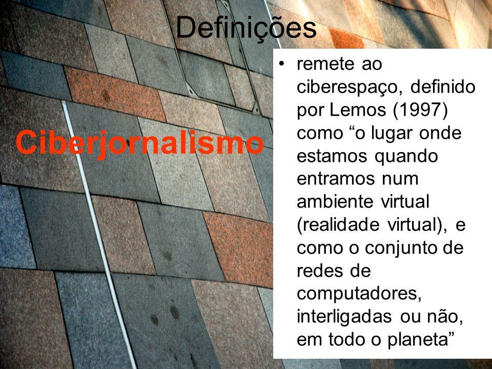 Definições Ciberjornalismo remete ao ciberespaço, definido por Lemos (1997) como o lugar onde estamos quando entramos num ambiente virtual (realidade