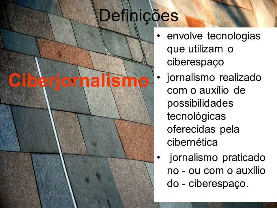 Definições Ciberjornalismo envolve tecnologias que utilizam o ciberespaço jornalismo realizado com o auxílio de possibilidades tecnológicas oferecidas