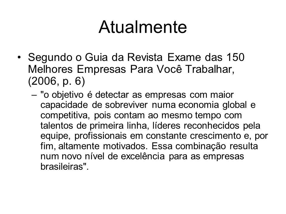 Atualmente Segundo o Guia da Revista Exame das 150 Melhores Empresas Para Você Trabalhar, (2006, p. 6) –