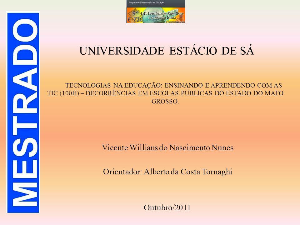 UNIVERSIDADE ESTÁCIO DE SÁ Vicente Willians do Nascimento Nunes Orientador: Alberto da Costa Tornaghi Outubro/2011 TECNOLOGIAS NA EDUCAÇÃO: ENSINANDO