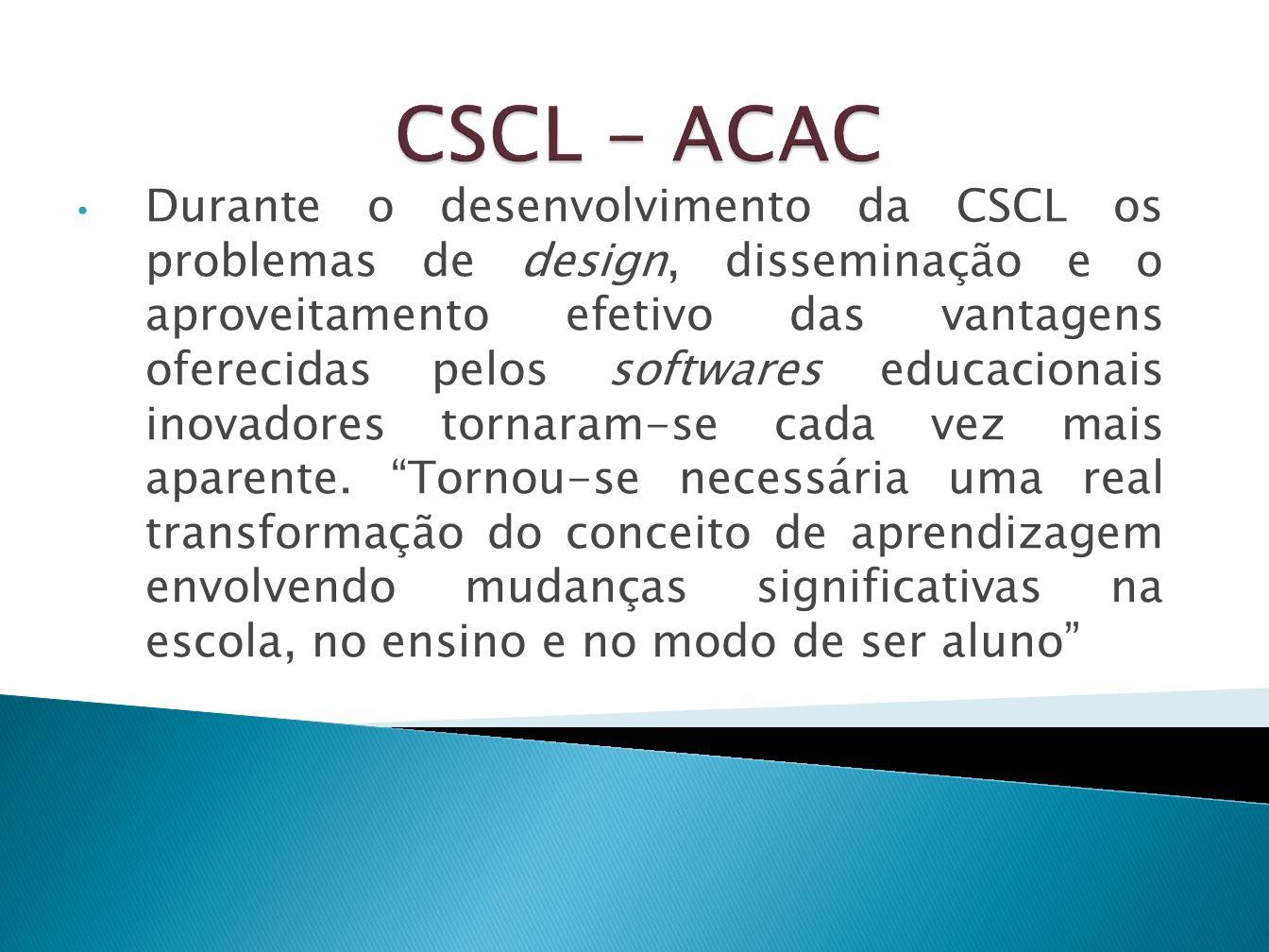 Durante o desenvolvimento da CSCL os problemas de design, disseminação e o aproveitamento efetivo das vantagens oferecidas pelos softwares educacionai