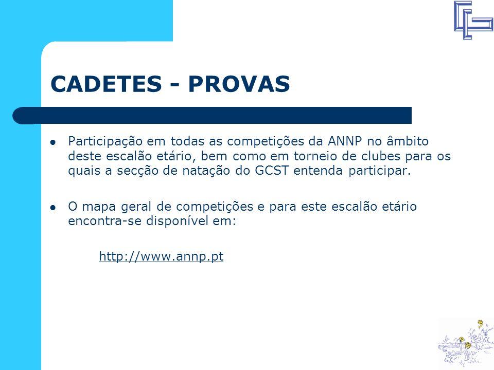 CADETES - PROVAS Participação em todas as competições da ANNP no âmbito deste escalão etário, bem como em torneio de clubes para os quais a secção de natação do GCST entenda participar.