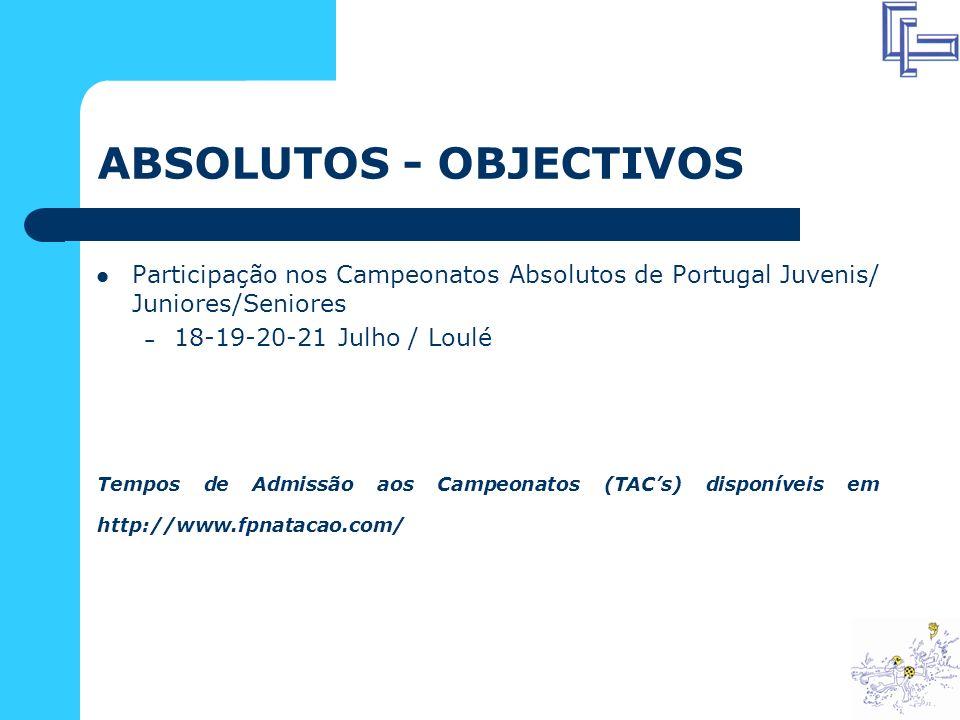 Tempos de Admissão aos Campeonatos (TACs) disponíveis em http://www.fpnatacao.com/ Participação nos Campeonatos Absolutos de Portugal Juvenis/ Juniores/Seniores – 18-19-20-21 Julho / Loulé ABSOLUTOS - OBJECTIVOS