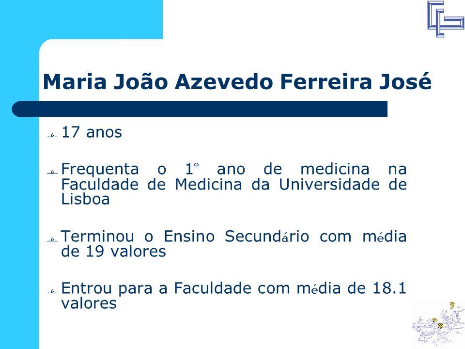 Maria João Azevedo Ferreira José 17 anos Frequenta o 1 º ano de medicina na Faculdade de Medicina da Universidade de Lisboa Terminou o Ensino Secund á rio com m é dia de 19 valores Entrou para a Faculdade com m é dia de 18.1 valores