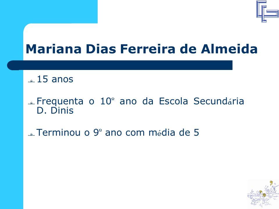 Mariana Dias Ferreira de Almeida 15 anos Frequenta o 10 º ano da Escola Secund á ria D.